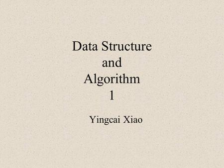 Data Structure and Algorithm 1 Yingcai Xiao. You Me The Course (http://www.cs.uakron.edu/~xiao/dsa1/index.html)