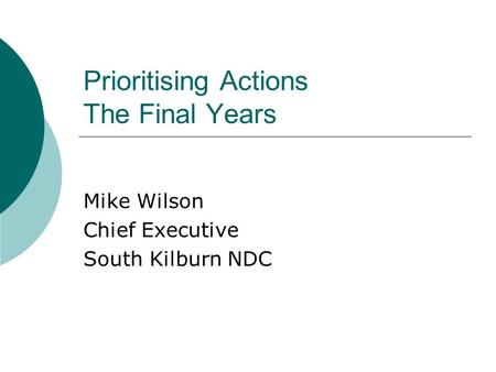 Prioritising Actions The Final Years Mike Wilson Chief Executive South Kilburn NDC.