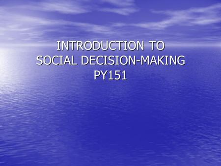 "INTRODUCTION TO SOCIAL DECISION-MAKING PY151. Social-Decision Making is formally known in the field of psychology as ""Social Cognition"". This presentation."