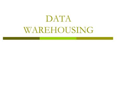 DATA WAREHOUSING.