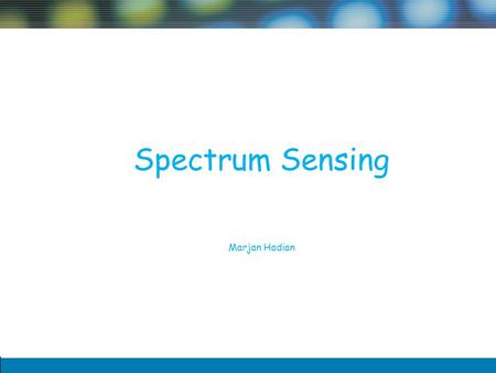 1 Spectrum Sensing Marjan Hadian. 2 Outline Cognitive Cycle Enrgy Detection Matched filter cyclostationary feature detector Interference Temperature Spectral.