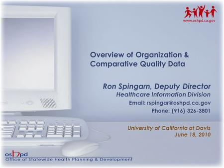 1 Overview of Organization & Comparative Quality Data Ron Spingarn, Deputy Director Healthcare Information Division   Phone: