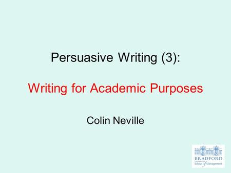 Persuasive Writing (3): Writing for Academic Purposes Colin Neville.