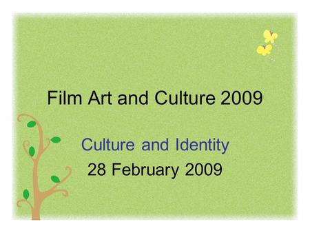 Film Art and Culture 2009 Culture and Identity 28 February 2009.