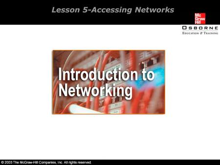 Lesson 5-Accessing Networks. Overview Introduction to Windows XP Professional. Introduction to Novell Client. Introduction to Red Hat Linux workstation.