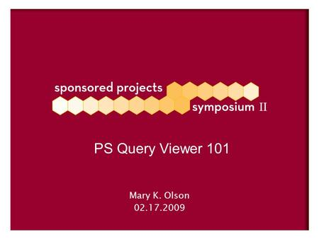 Mary K. Olson 02.17.2009 PS Query Viewer 101. Uses for Query Viewer Query viewer contains custom queries and generic system queries which can be: 