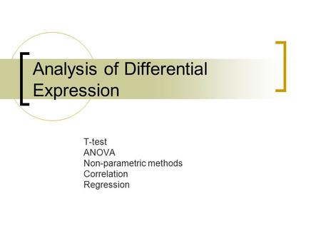 Analysis of Differential Expression T-test ANOVA Non-parametric methods Correlation Regression.
