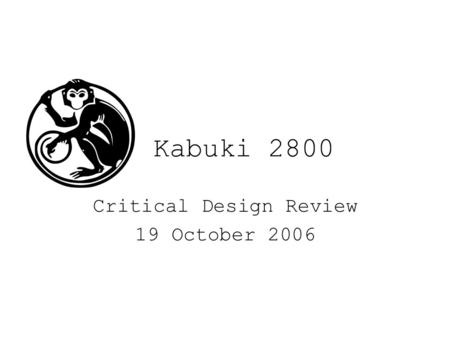Kabuki 2800 Critical Design Review 19 October 2006.