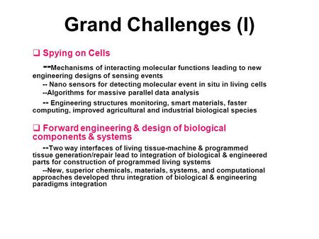 Grand Challenges (I)  Spying on Cells -- Mechanisms of interacting molecular functions leading to new engineering designs of sensing events -- Nano sensors.