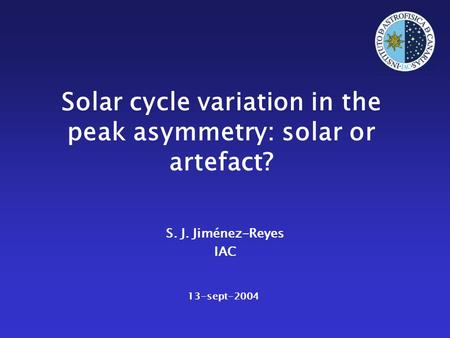 Solar cycle variation in the peak asymmetry: solar or artefact? S. J. Jiménez-Reyes IAC 13-sept-2004.