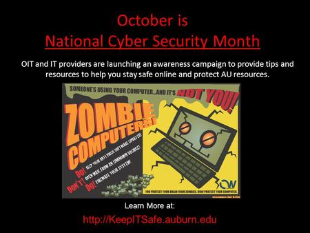 October is National Cyber Security Month OIT and IT providers are launching an awareness campaign to provide tips and resources to help you stay safe online.