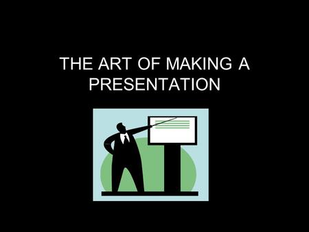 THE ART OF MAKING A PRESENTATION