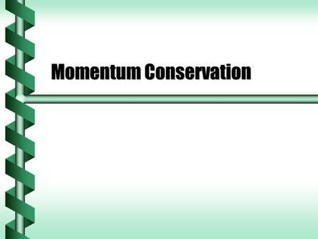 Momentum Conservation. Two Balls  Two balls fall at the same rate due to gravity, but with different momenta.  Ball 1 bounces from the ground.  Ball.