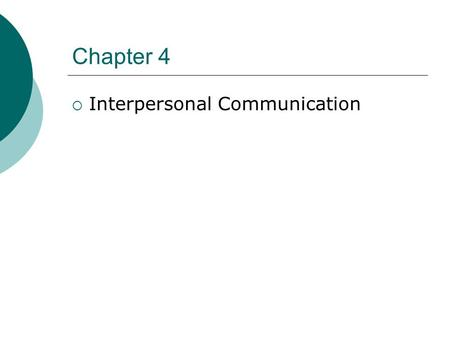 Chapter 4 Interpersonal Communication.