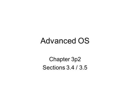 Advanced OS Chapter 3p2 Sections 3.4 / 3.5. Interrupts These enable software to respond to signals from hardware. The set of instructions to be executed.