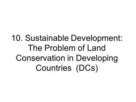 10. Sustainable Development: The Problem of Land Conservation in Developing Countries (DCs)