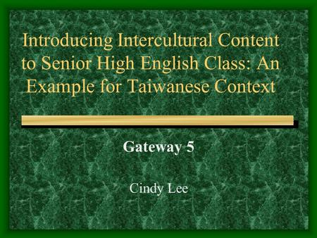 Introducing Intercultural Content to Senior High English Class: An Example for Taiwanese Context Gateway 5 Cindy Lee.