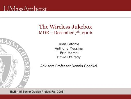 ECE 415 Senior Design Project Fall 2006 Juan Latorre Anthony Messina Erin Morse David O'Grady Advisor: Professor Dennis Goeckel The Wireless Jukebox MDR.