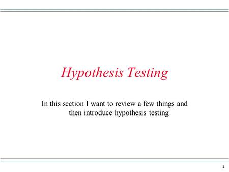 1 Hypothesis Testing In this section I want to review a few things and then introduce hypothesis testing.