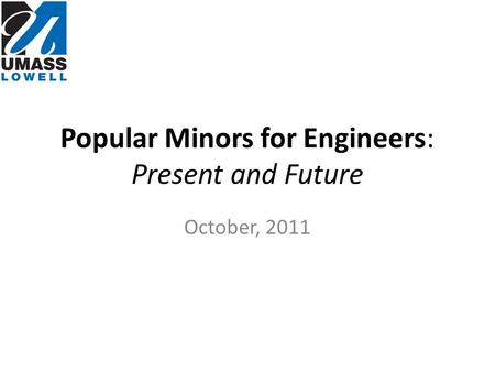 Popular Minors for Engineers: Present and Future October, 2011.