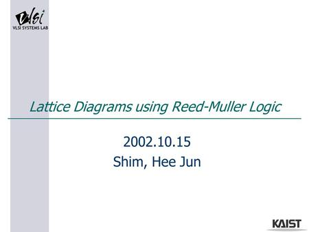 Lattice Diagrams using Reed-Muller Logic 2002.10.15 Shim, Hee Jun.