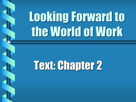Looking Forward to the World of Work Text: Chapter 2.