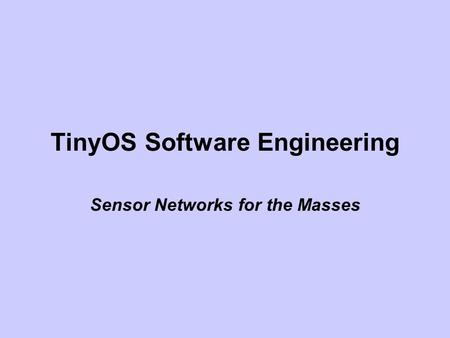 TinyOS Software Engineering Sensor Networks for the Masses.