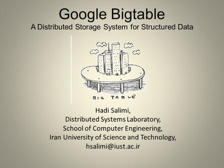 Google Bigtable A Distributed Storage System for Structured Data Hadi Salimi, Distributed Systems Laboratory, School of Computer Engineering, Iran University.
