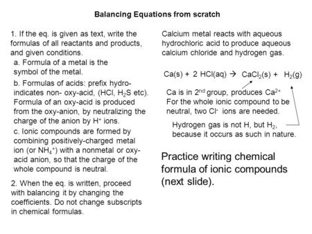 Balancing Equations from scratch 1. If the eq. is given as text, write the formulas of all reactants and products, and given conditions. Calcium metal.
