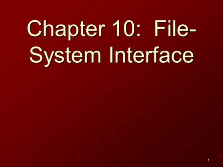 1 Chapter 10: File- System Interface. 2 File Concept Access Methods Directory Structure File-System Mounting File Sharing Protection.