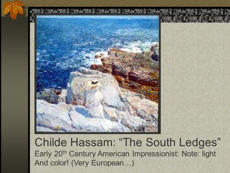 "Childe Hassam: ""The South Ledges"" Early 20 th Century American Impressionist: Note: light And color! (Very European…)"