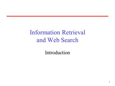 1 Information Retrieval and Web Search Introduction.