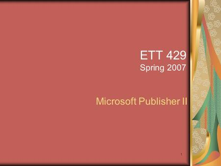 1 ETT 429 Spring 2007 Microsoft Publisher II. 2 World Wide Web Terminology Internet Web pages Browsers Search Engines.