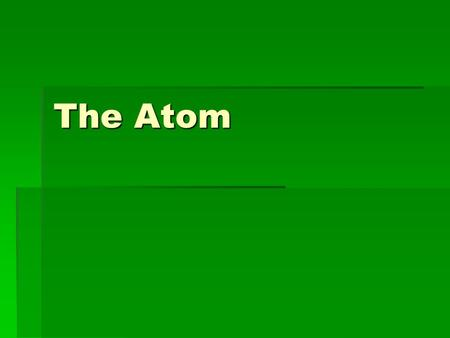 The Atom. Matter Is anything that has weight and takes up space. Is anything that has weight and takes up space. All matter is made of atoms. All matter.
