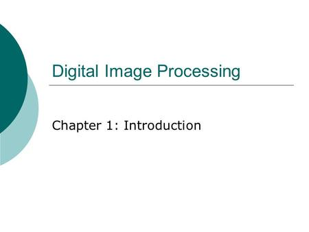 Digital Image Processing Chapter 1: Introduction.