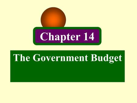 Chapter 14 The Government Budget. 2 Introduction Static Analysis : Analysis of how the economy behaves at a given point in time. Dynamic Analysis : The.
