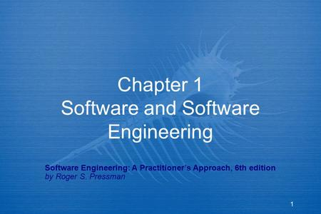 1 Chapter 1 Software and Software Engineering Software Engineering: A Practitioner's Approach, 6th edition by Roger S. Pressman.