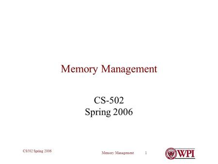 Memory Management 1 CS502 Spring 2006 Memory Management CS-502 Spring 2006.