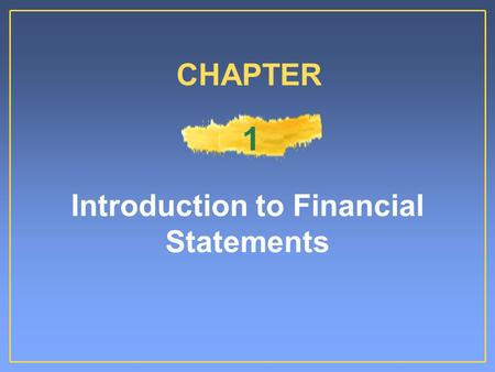 Introduction to Financial Statements CHAPTER 1. Proprietorship: simple to establish, owner- controlledProprietorship: simple to establish, owner- controlled.
