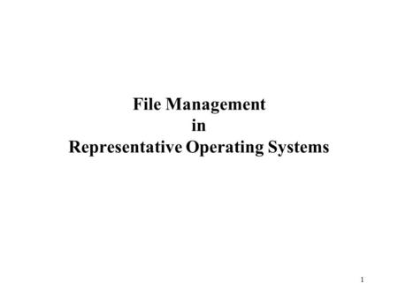 1 File Management in Representative Operating Systems.
