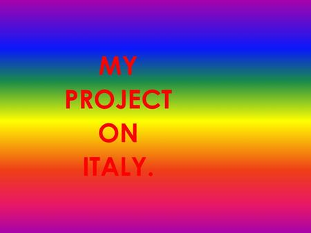 MY PROJECT ON ITALY.  The population is 58,103,033.  The language is Italian.  The currency is Euro.  The capital is Rome.  Other cities are Florence,