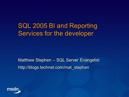 SQL 2005 BI and Reporting Services for the developer