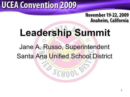 1 Jane A. Russo, Superintendent Santa Ana Unified School District Leadership Summit.