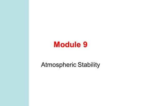 Module 9 Atmospheric Stability MCEN 4131/5131 2 Preliminaries I will be gone next week, Mon-Thur Tonight is design night, 7:30ish, meet in classroom.