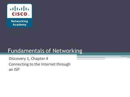 Fundamentals of Networking Discovery 1, Chapter 4 Connecting to the Internet through an ISP.