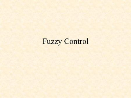 Fuzzy Control. Fuzzy Sets Design of a Fuzzy Controller –Fuzzification of inputs: get_inputs() –Fuzzy Inference –Processing the Rules: find_rules() –Centroid.