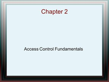Chapter 2 Access Control Fundamentals. Chapter Overview Protection Systems Mandatory Protection Systems Reference Monitors Definition of a Secure Operating.