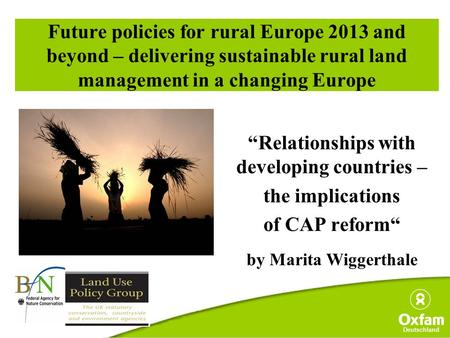 "Deutschland Future policies for rural Europe 2013 and beyond – delivering sustainable rural land management in a changing Europe ""Relationships with developing."
