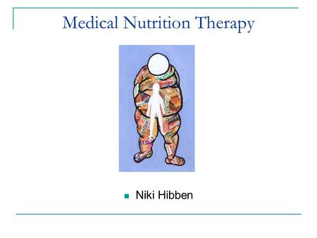 Medical Nutrition Therapy Niki Hibben. Medical Nutrition Therapy… Medical Nutrition Therapy is the development and provision of a nutritional treatment.