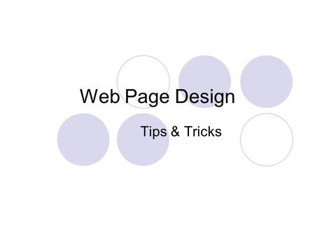 Web Page Design Tips & Tricks Layering Choose Insert – Layout Objects – Layer Click anywhere along the outline of the layer box to select it Click &